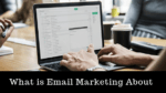 What is email marketing about